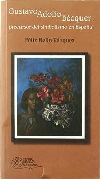 Gustavo Adolfo Bécquer: Precursor del simbolismo en España par  Félix Bello Vázquez