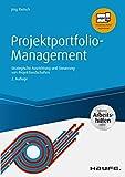 Projektportfolio-Management - inkl. Arbeitshilfen online: Strategische Ausrichtung und Steuerung von Projektlandschaften (Haufe Fachbuch)