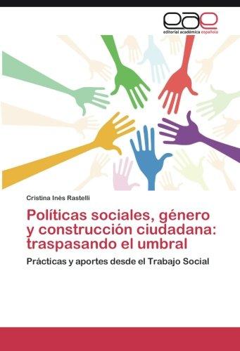 Políticas sociales, género y construcción ciudadana: traspasando el umbral por Rastelli Cristina Inés