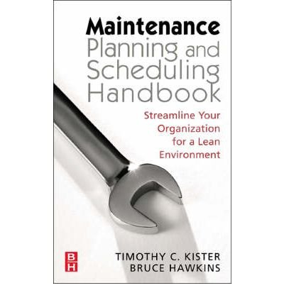 [(Maintenance Planning and Scheduling: Streamline Your Organization for a Lean Environment)] [ By (author) Ricky Smith, By (author) Bruce Hawkins, By (author) Timothy C. Kister ] [May, 2006]