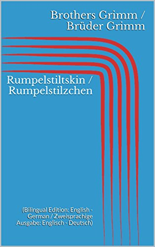 Rumpelstiltskin / Rumpelstilzchen (Bilingual Edition: English - German / Zweisprachige Ausgabe: Englisch - Deutsch) (English Edition)