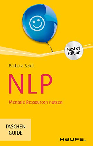 NLP - Best of Edition: Mentale Ressourcen nutzen (Haufe TaschenGuide 221)