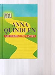 How Reading Changed My Life, by Anna Quindlen (1998-08-02)