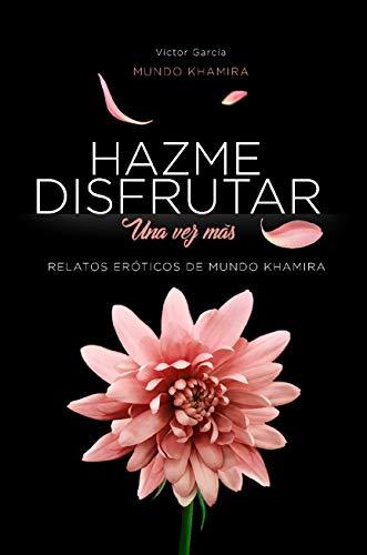 Hazme disfrutar, una vez más: Excitantes historias eróticas de mujeres modernas (Mundo Khamira nº 3)