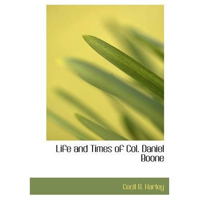 [(Life and Times of Col. Daniel Boone)] [Author: Cecil B Harley] published on (August, 2008) (Cecil Coles)
