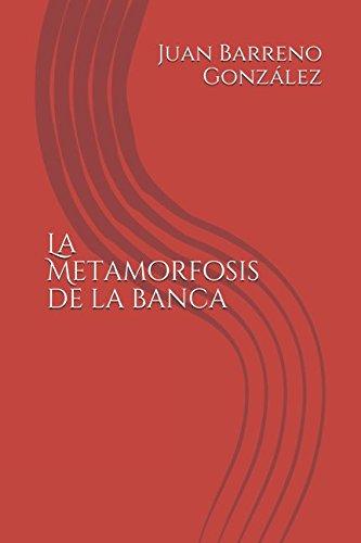 La Metamorfosis de la banca por Juan Barreno González