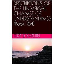 """DESCRIPTIONS OF THE UNIVERSAL CHANGE OF UNDERSTANDINGS (Book 164) (""""10+3 MDGC Book"""" 153)"""