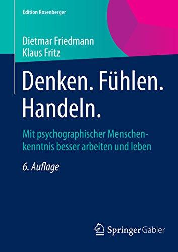 Denken. Fühlen. Handeln.: Mit psychographischer Menschenkenntnis besser arbeiten und leben (Edition Rosenberger)