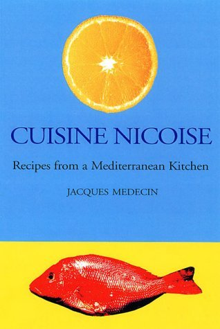 Cuisine Nicoise: Recipes from a Mediterranean Kitchen by Jacques Medecin (2002-05-31)