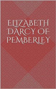 Elizabeth Darcy of Pemberley (English Edition) par [Coxon, Maggi J]