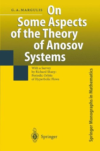 On Some Aspects of the Theory of Anosov Systems: With a Survey by Richard Sharp: Periodic Orbits of Hyperbolic Flows (Springer Monographs in Mathematics)