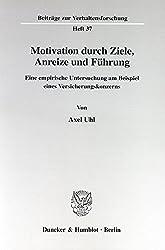 Motivation durch Ziele, Anreize und Führung: Eine empirische Untersuchung am Beispiel eines Versicherungskonzerns
