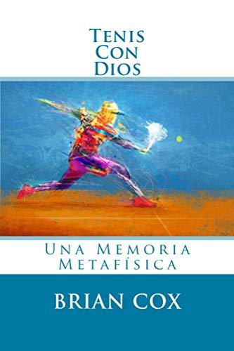Tenis Con Dios: Una Memoria Metafisica por Brian Cox