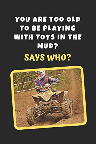 Polaris-hub (You Are Too Old To Be Playing With Toys In The Mud? Says Who?: ATV Novelty Lined Notebook / Journal To Write In Perfect Gift Item (6 x 9 inches))