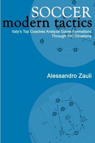 Soccer Modern Tactics: Italy's Top Coaches Analyze Game Formations Through 180 Situations por Alessandro Zauli