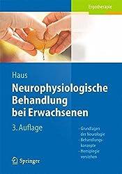 Neurophysiologische Behandlung bei Erwachsenen: Grundlagen der Neurologie, Behandlungskonzepte, Hemiplegie verstehen