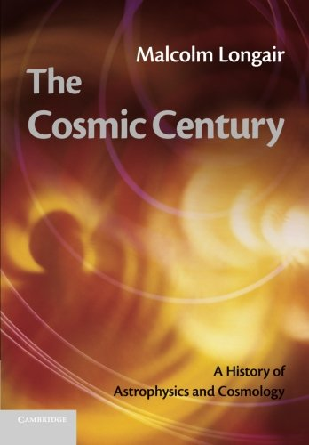 The Cosmic Century: A History Of Astrophysics And Cosmology por Malcolm S. Longair