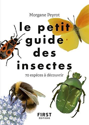 Le petit guide des insectes - 70 espèces à découvrir par  Morgane PEYROT