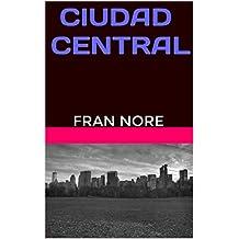 CIUDAD CENTRAL: FRAN NORE (Spanish Edition)