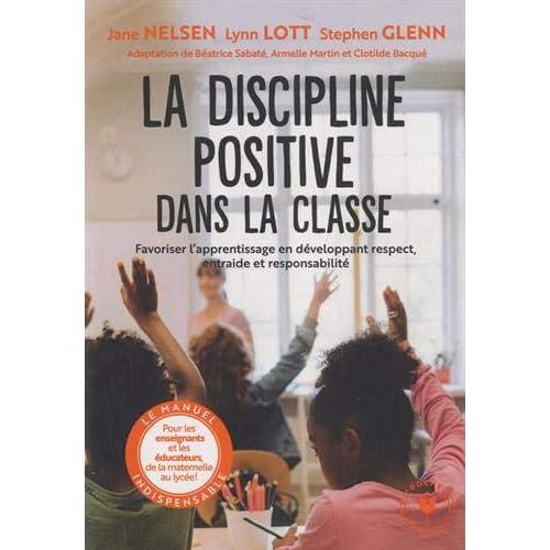 La discipline positive dans la classe: Favoriser l'apprentissage en développant le respect, la coopération et la responsabilité