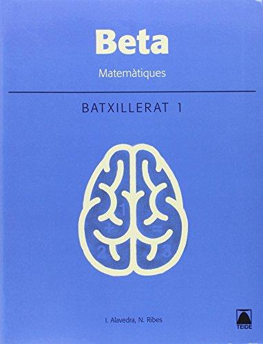 Beta. Matemàtiques 1. Batxillerat - Tecnològic