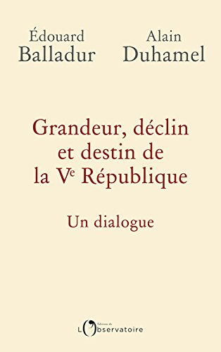 Grandeur, déclin et destin de la Ve République. Un dialogue