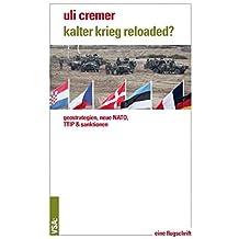 Kalter Krieg reloaded?: Geostrategien, Neue NATO, TTIP & Sanktionen. Eine Flugschrift