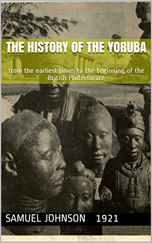 The history of the Yoruba: from the earliest times to the beginning of the British Protectorate (English Edition)