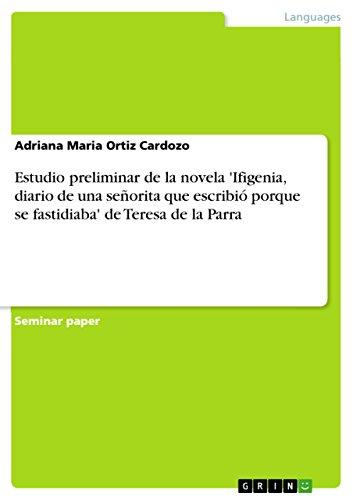 Estudio preliminar de la novela  'Ifigenia, diario de una señorita que escribió porque se fastidiaba'  de Teresa de la Parra por Adriana Maria Ortiz Cardozo