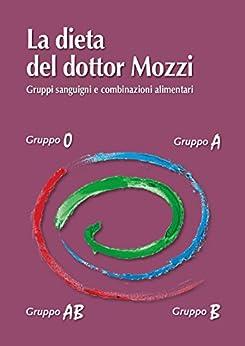 La dieta del dottor Mozzi: Gruppi sanguigni e combinazioni alimentari di [Pietro Mozzi, Martino Mozzi, Leila Ziglio]