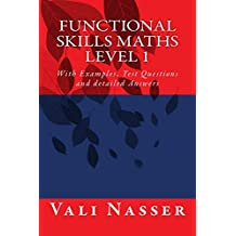 Functional Skills Maths Level 1: With Examples, Test Questions and detailed Answers
