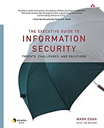 The Executive Guide to Information Security: Threats, Challenges, and Solutions (Symantec Press)