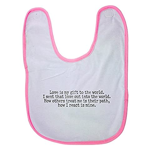 Pink baby bib with Love is my gift to the world. I sent that love out into the world. How others treat me is their path; how I react is mine.