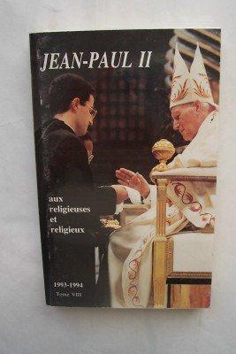 Jean-Paul II aux religieuses et religieux Tome VIII Principales allocutions et lettres 1993-1994 et Catchses sur