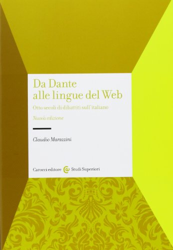 Da Dante alle lingue del web. Otto secoli di dibattiti sull'italiano