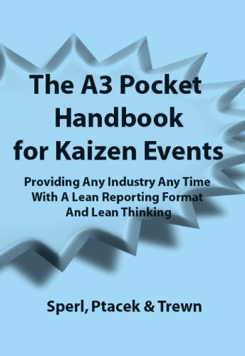 The A3 Pocket Handbook for Kaizen Events - Providing Any Industry Any Time With A Lean Reporting Format and Lean Thinking (Revised Edition Now  Includes ... and Other Worksheets) (English Edition)