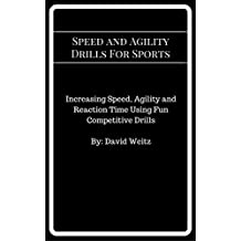 Speed and Agility Drills For Sports: Increasing Speed, Agility and Reaction Time Using Fun, Competitive Drills (English Edition)
