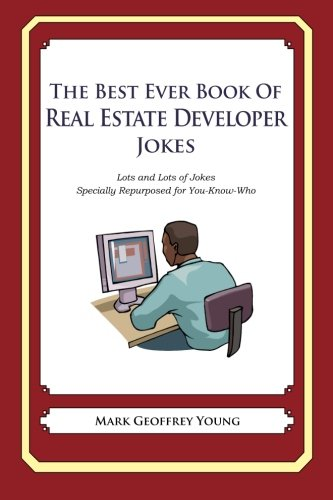 The Best Ever Book of Property Developer Jokes: Lots and Lots of Jokes Specially Repurposed for You-Know-Who