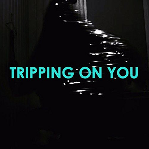 Tripping on You