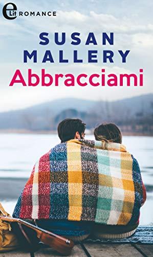 Abbracciami (eLit) (Fool's Gold Vol. 3) di [Mallery, Susan]