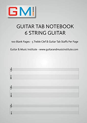 Guitar Tab Notebook - 6 String Guitar: 100 Pages of Blank Treble Clef and Six String Tab for Guitar