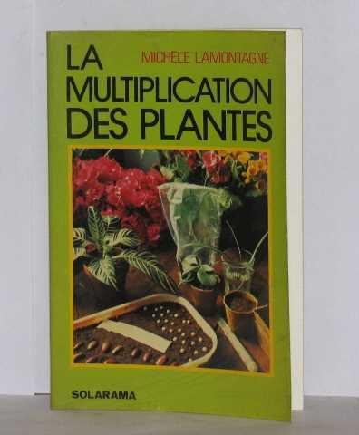 La multiplication des plantes por Lamontagne Michele