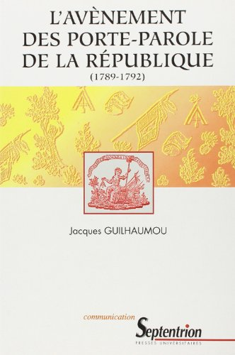 L'avènement des portes-parole de la République, 1789-1792 : Essai de synthèse sur les langages de la Révolution française par Jacques Guilhaumou