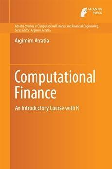 Computational Finance: An Introductory Course with R (Atlantis Studies in Computational Finance and Financial Engineering) von [Arratia, Argimiro]
