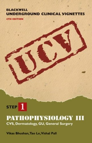 Blackwell Underground Clinical Vignettes: Pathophysiology III: CVS, Dermatology, GU, General Surgery (Blackwell Underground Clinical Vignettes Series) (v. 3) by Vikas Bhushan (2005-05-18)