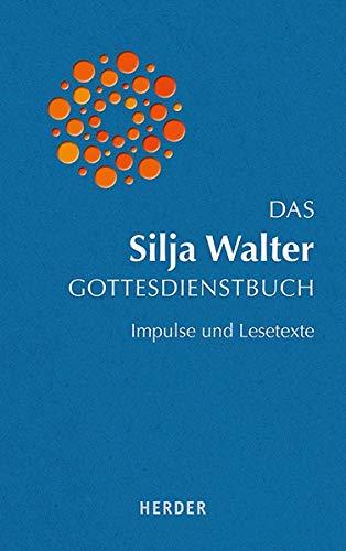 Das Silja Walter Gottesdienstbuch: Impulse und Lesetexte