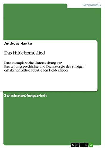 Download Das Hildebrandslied: Eine exemplarische Untersuchung zur Entstehungsgeschichte und Dramaturgie des einzigen erhaltenen althochdeutschen Heldenliedes