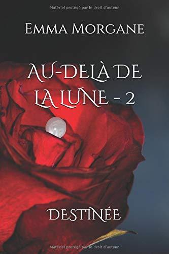 AU-DELÀ DE LA LUNE - 2: Destinée - Tome 2 par Emma Morgane