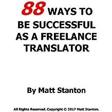 88 WAYS TO BE SUCCESSFUL AS A FREELANCE TRANSLATOR (English Edition)