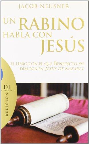 Un rabino habla con Jesús: El libro con el que Benedicto XVI dialoga en Jesús de Nazaret (Ensayo) por Jacob Neusner